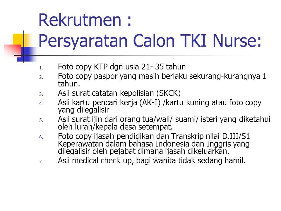 Rekrutmen : Persyaratan Calon TKI Nurse: 1.Foto copy KTP dgn usia 21- 35 tahun 2.