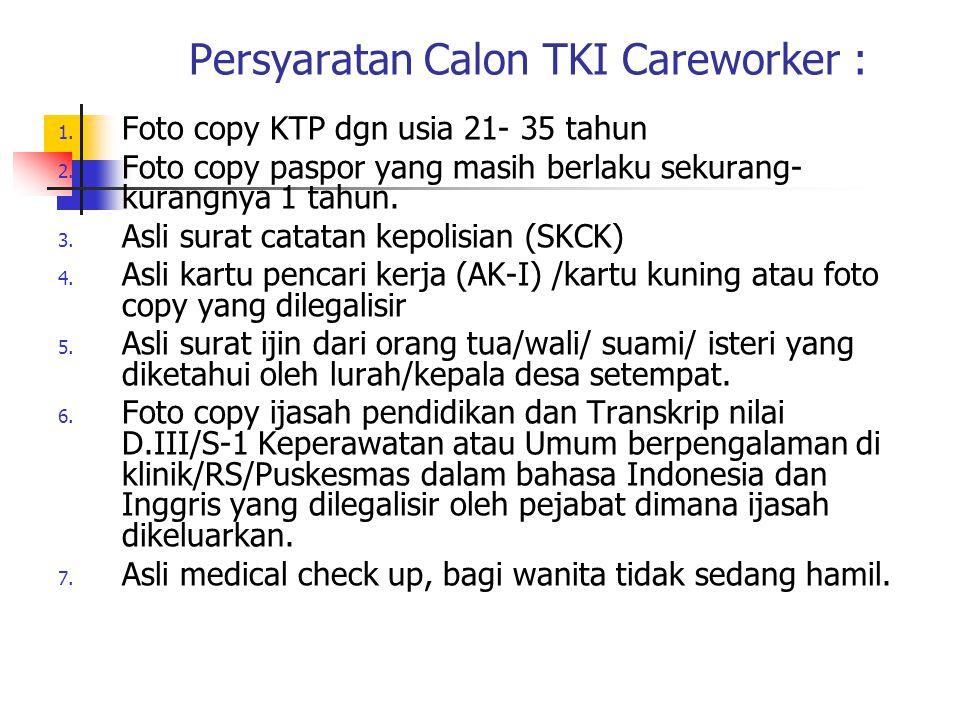 Persyaratan Calon TKI Careworker : 1.Foto copy KTP dgn usia 21- 35 tahun 2.