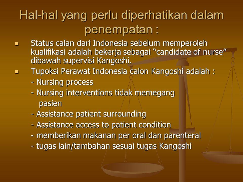 Hal-hal yang perlu diperhatikan dalam penempatan :  Status calan dari Indonesia sebelum memperoleh kualifikasi adalah bekerja sebagai candidate of nurse dibawah supervisi Kangoshi.