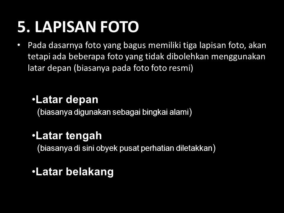 5. LAPISAN FOTO • Pada dasarnya foto yang bagus memiliki tiga lapisan foto, akan tetapi ada beberapa foto yang tidak dibolehkan menggunakan latar depa