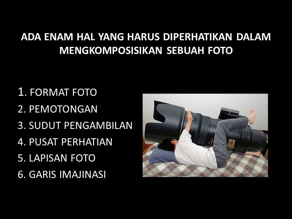 ADA ENAM HAL YANG HARUS DIPERHATIKAN DALAM MENGKOMPOSISIKAN SEBUAH FOTO 1.