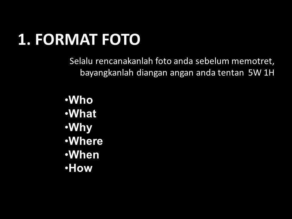 Selalu rencanakanlah foto anda sebelum memotret, bayangkanlah diangan angan anda tentan 5W 1H •Who •What •Why •Where •When •How 1.