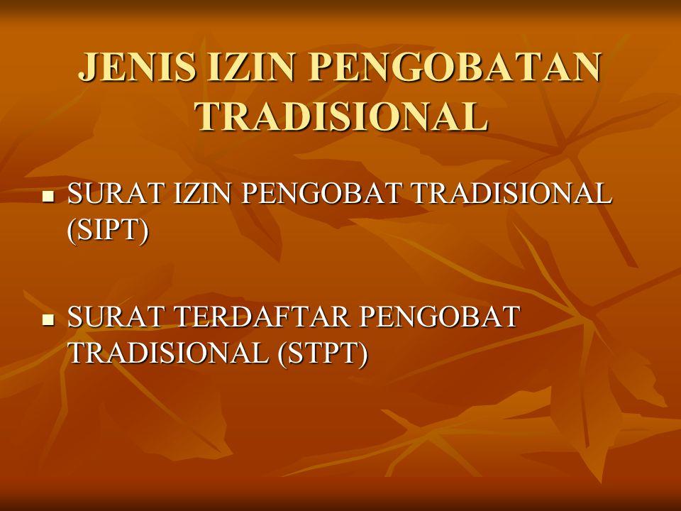 JENIS IZIN PENGOBATAN TRADISIONAL  SURAT IZIN PENGOBAT TRADISIONAL (SIPT)  SURAT TERDAFTAR PENGOBAT TRADISIONAL (STPT)
