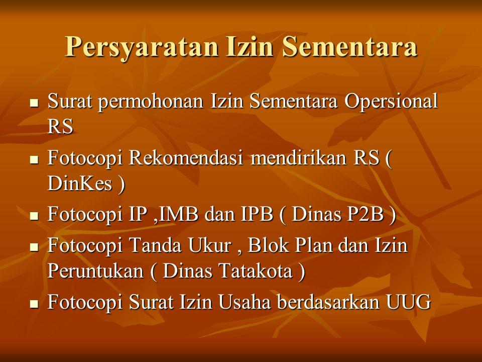 Persyaratan Izin Sementara  Surat permohonan Izin Sementara Opersional RS  Fotocopi Rekomendasi mendirikan RS ( DinKes )  Fotocopi IP,IMB dan IPB (