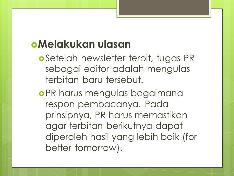  Melakukan ulasan  Setelah newsletter terbit, tugas PR sebagai editor adalah mengulas terbitan baru tersebut.  PR harus mengulas bagaimana respon p