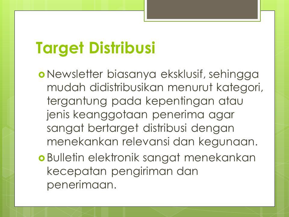 Target Distribusi  Newsletter biasanya eksklusif, sehingga mudah didistribusikan menurut kategori, tergantung pada kepentingan atau jenis keanggotaan