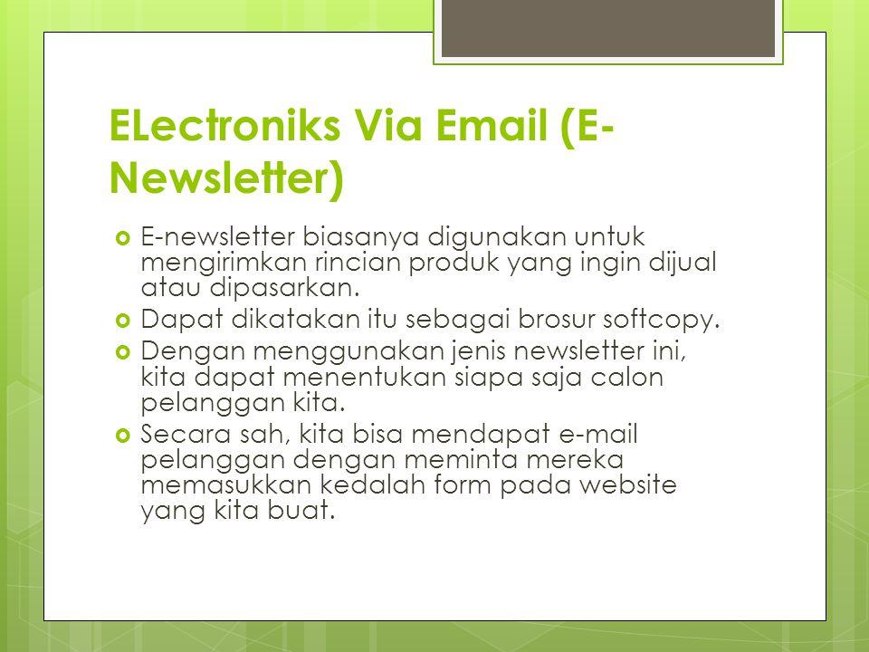 ELectroniks Via Email (E- Newsletter)  E-newsletter biasanya digunakan untuk mengirimkan rincian produk yang ingin dijual atau dipasarkan.  Dapat di