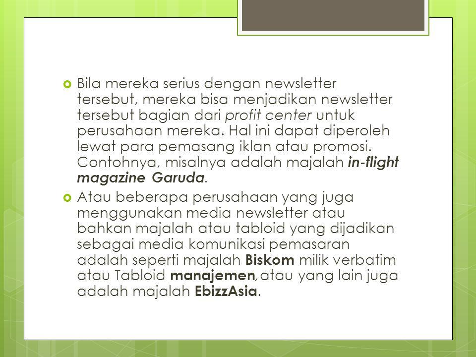  Bila mereka serius dengan newsletter tersebut, mereka bisa menjadikan newsletter tersebut bagian dari profit center untuk perusahaan mereka. Hal ini