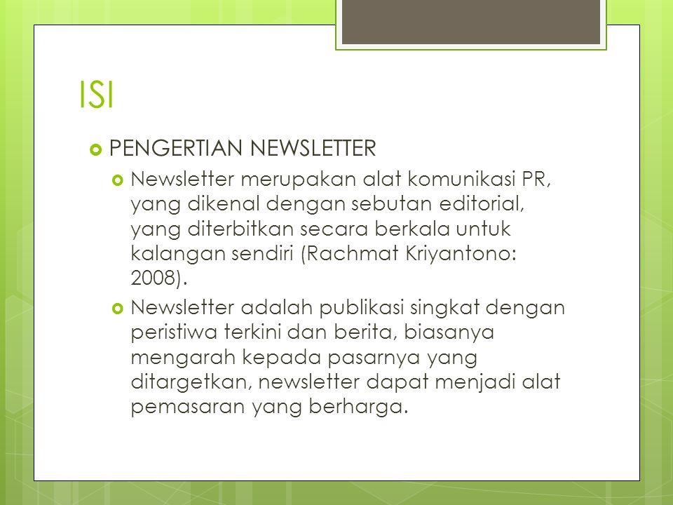 ISI  PENGERTIAN NEWSLETTER  Newsletter merupakan alat komunikasi PR, yang dikenal dengan sebutan editorial, yang diterbitkan secara berkala untuk ka