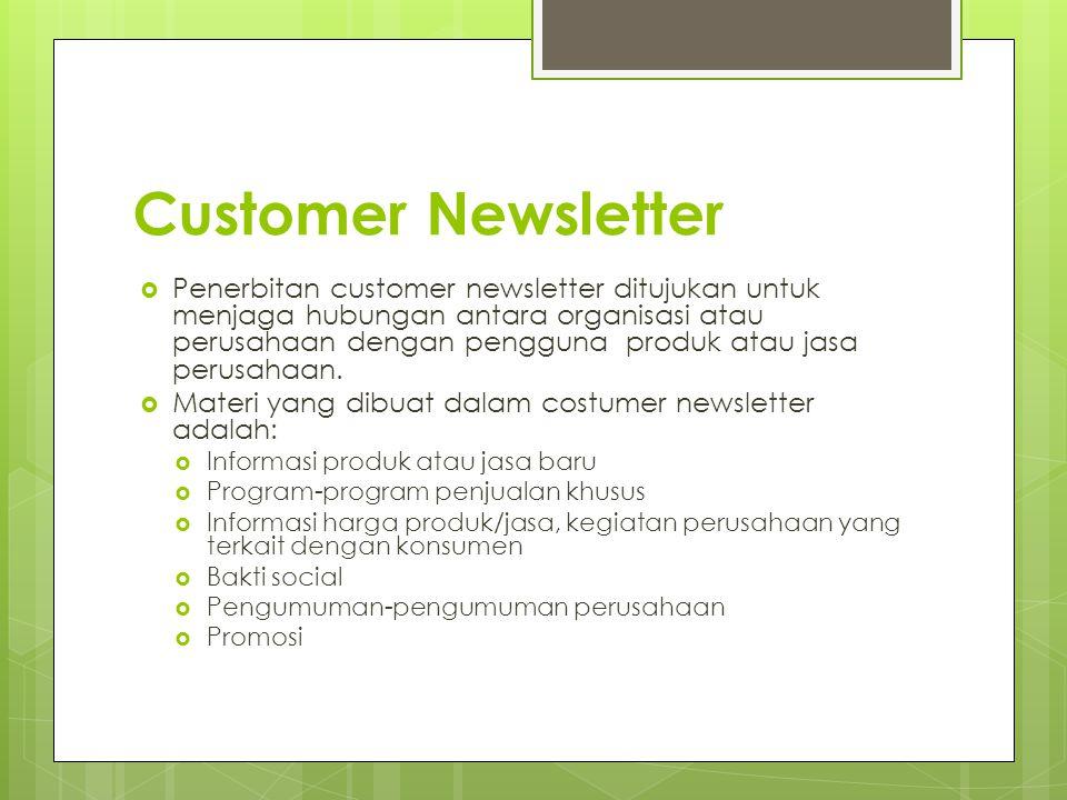 Customer Newsletter  Penerbitan customer newsletter ditujukan untuk menjaga hubungan antara organisasi atau perusahaan dengan pengguna produk atau ja