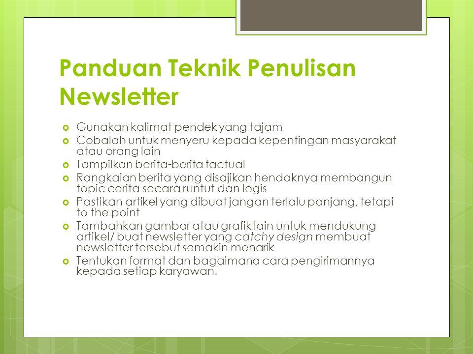 Panduan Teknik Penulisan Newsletter  Gunakan kalimat pendek yang tajam  Cobalah untuk menyeru kepada kepentingan masyarakat atau orang lain  Tampil