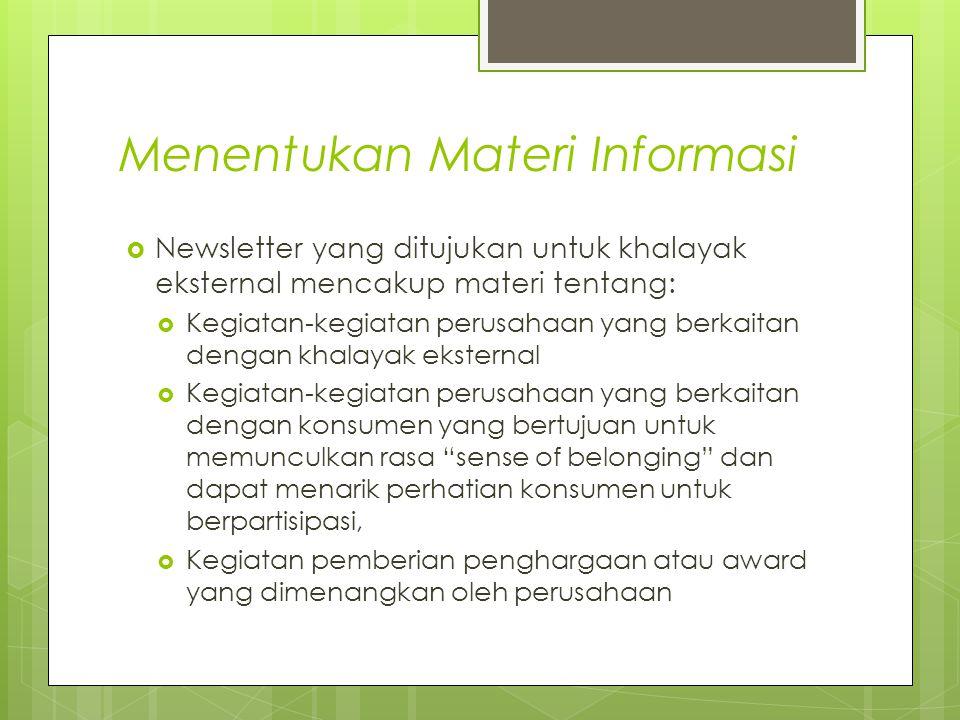 Menentukan Materi Informasi  Newsletter yang ditujukan untuk khalayak eksternal mencakup materi tentang:  Kegiatan-kegiatan perusahaan yang berkaita