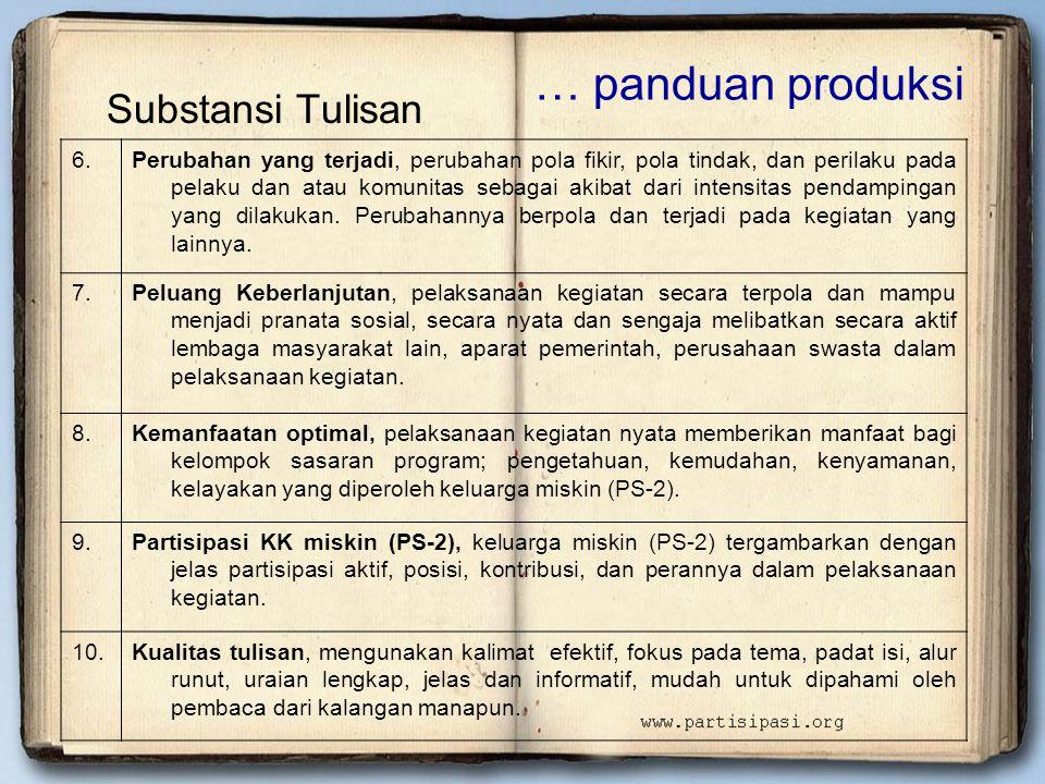 … panduan produksi Substansi Tulisan 6.Perubahan yang terjadi, perubahan pola fikir, pola tindak, dan perilaku pada pelaku dan atau komunitas sebagai