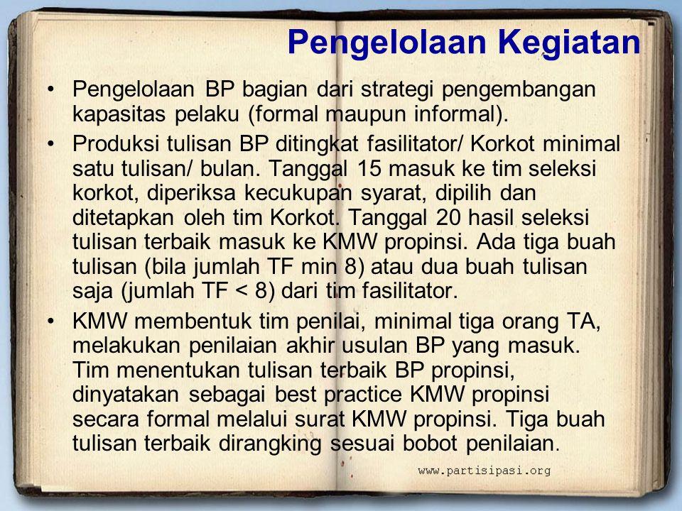 Pengelolaan Kegiatan •Pengelolaan BP bagian dari strategi pengembangan kapasitas pelaku (formal maupun informal). •Produksi tulisan BP ditingkat fasil