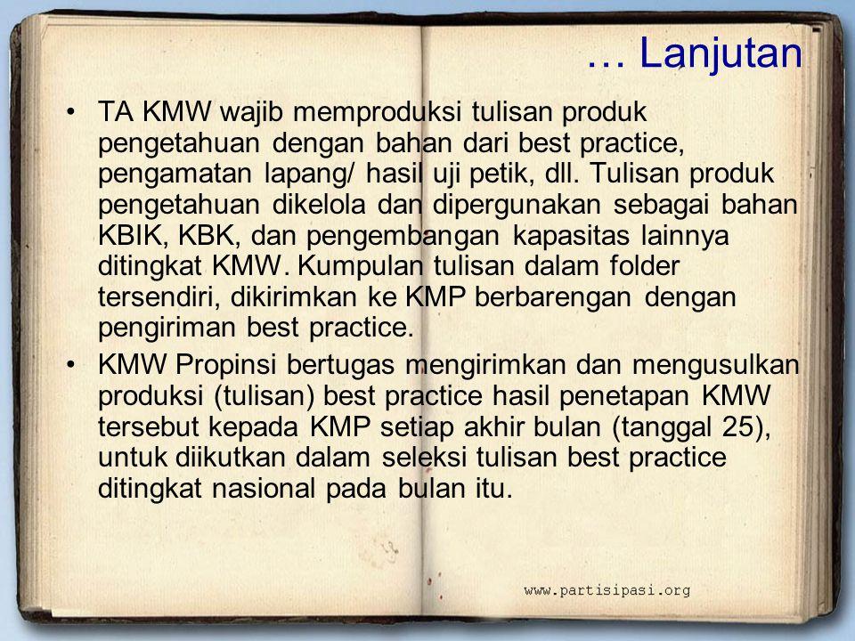 … Lanjutan •TA KMW wajib memproduksi tulisan produk pengetahuan dengan bahan dari best practice, pengamatan lapang/ hasil uji petik, dll. Tulisan prod