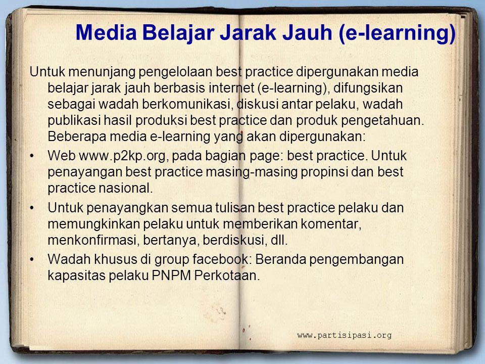 Media Belajar Jarak Jauh (e-learning) Untuk menunjang pengelolaan best practice dipergunakan media belajar jarak jauh berbasis internet (e-learning), difungsikan sebagai wadah berkomunikasi, diskusi antar pelaku, wadah publikasi hasil produksi best practice dan produk pengetahuan.