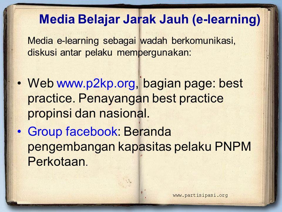 Media Belajar Jarak Jauh (e-learning) Media e-learning sebagai wadah berkomunikasi, diskusi antar pelaku mempergunakan: •Web www.p2kp.org, bagian page: best practice.