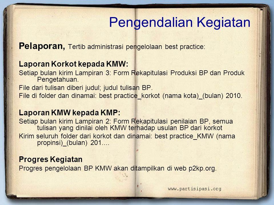 Pengendalian Kegiatan Pelaporan, Tertib administrasi pengelolaan best practice: Laporan Korkot kepada KMW: Setiap bulan kirim Lampiran 3: Form Rekapit