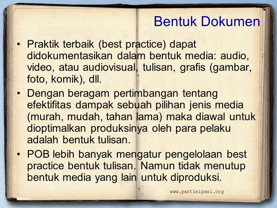 Bentuk Dokumen •Praktik terbaik (best practice) dapat didokumentasikan dalam bentuk media: audio, video, atau audiovisual, tulisan, grafis (gambar, foto, komik), dll.