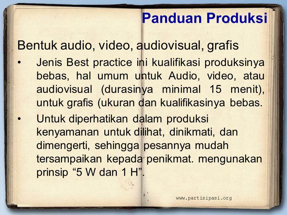 Panduan Produksi Bentuk audio, video, audiovisual, grafis •Jenis Best practice ini kualifikasi produksinya bebas, hal umum untuk Audio, video, atau au