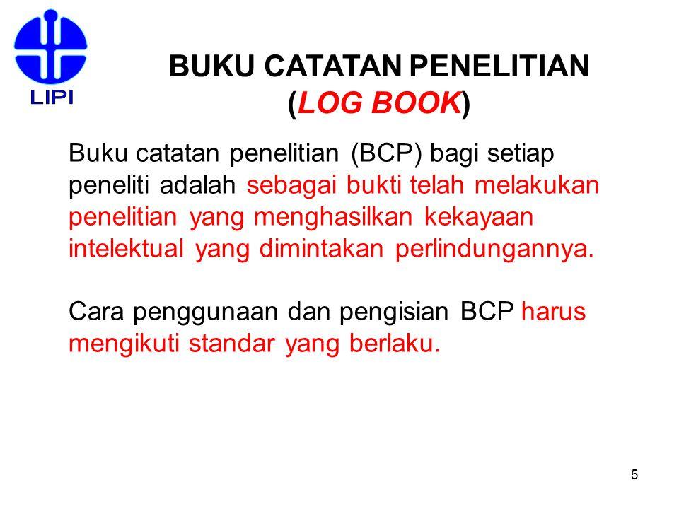 5 BUKU CATATAN PENELITIAN (LOG BOOK) Buku catatan penelitian (BCP) bagi setiap peneliti adalah sebagai bukti telah melakukan penelitian yang menghasil