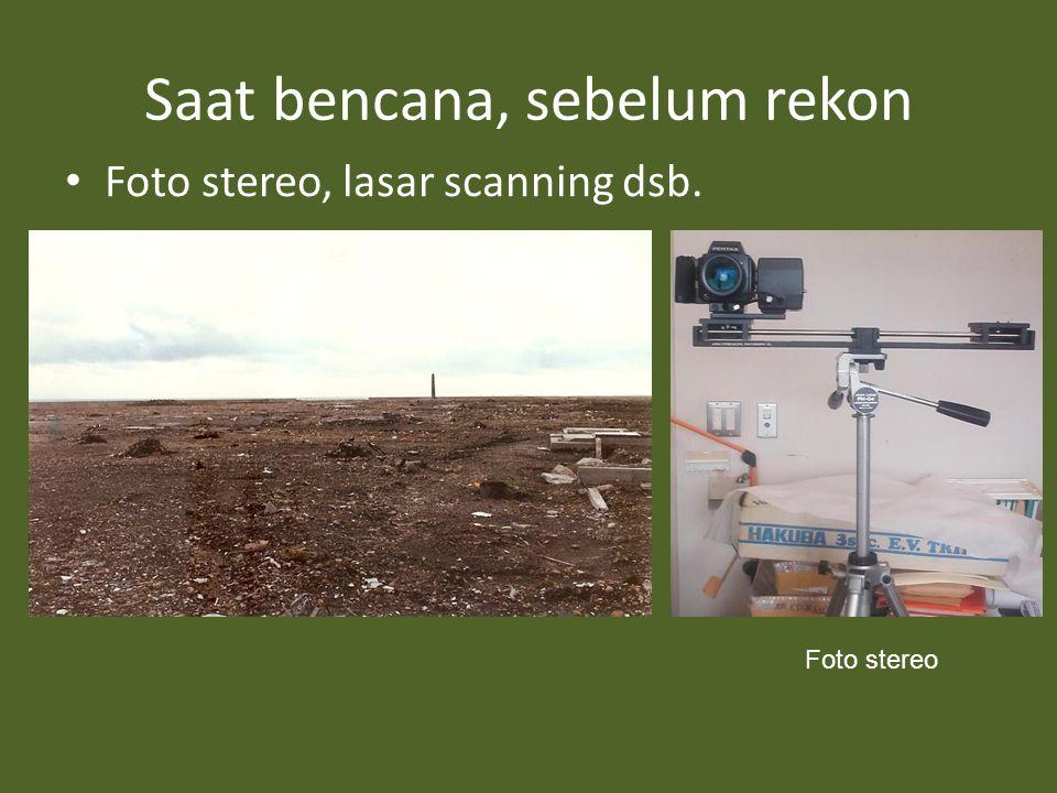 Saat bencana, sebelum rekon • Foto stereo, lasar scanning dsb. Foto stereo