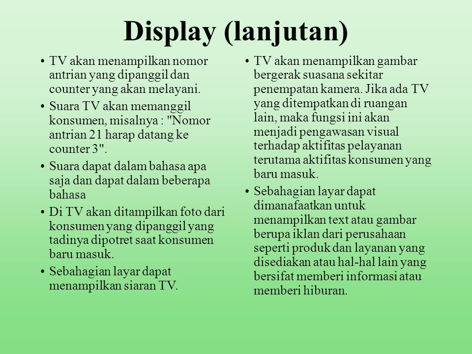 Display Terdapat banyak pilihan untuk display, baik jumlah, ukuran, merk, dan type-nya, antara lain : TV, Flat TV, LCD TV, Monitor computer & TV Projector.