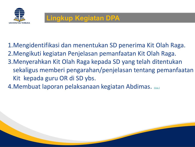 Lingkup Kegiatan DPA 1.Mengidentifikasi dan menentukan SD penerima Kit Olah Raga.