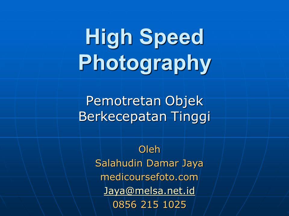 High Speed Photography Pemotretan Objek Berkecepatan Tinggi Oleh Salahudin Damar Jaya medicoursefoto.com Jaya@melsa.net.id 0856 215 1025