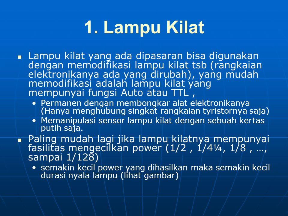 1. Lampu Kilat   Lampu kilat yang ada dipasaran bisa digunakan dengan memodifikasi lampu kilat tsb (rangkaian elektronikanya ada yang dirubah), yang
