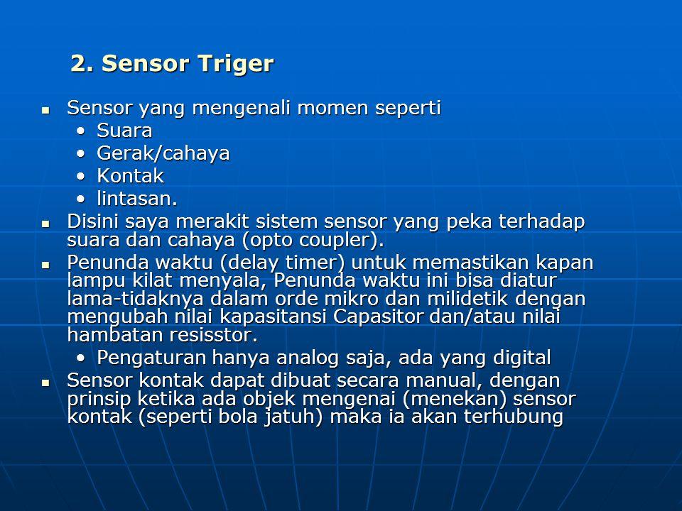  Sensor yang mengenali momen seperti •Suara •Gerak/cahaya •Kontak •lintasan.