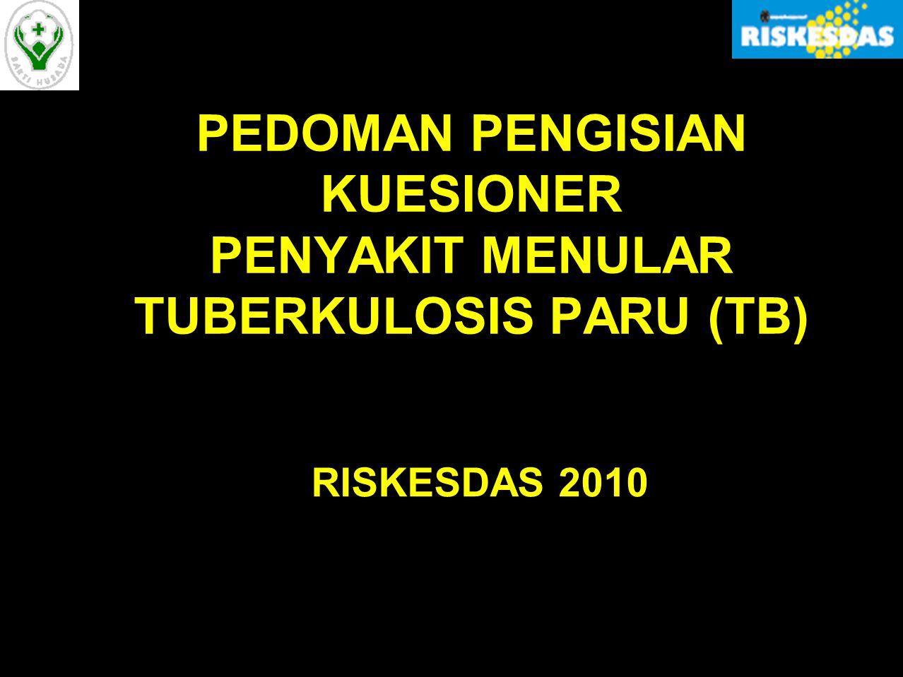 PEDOMAN PENGISIAN KUESIONER PENYAKIT MENULAR TUBERKULOSIS PARU (TB) RISKESDAS 2010