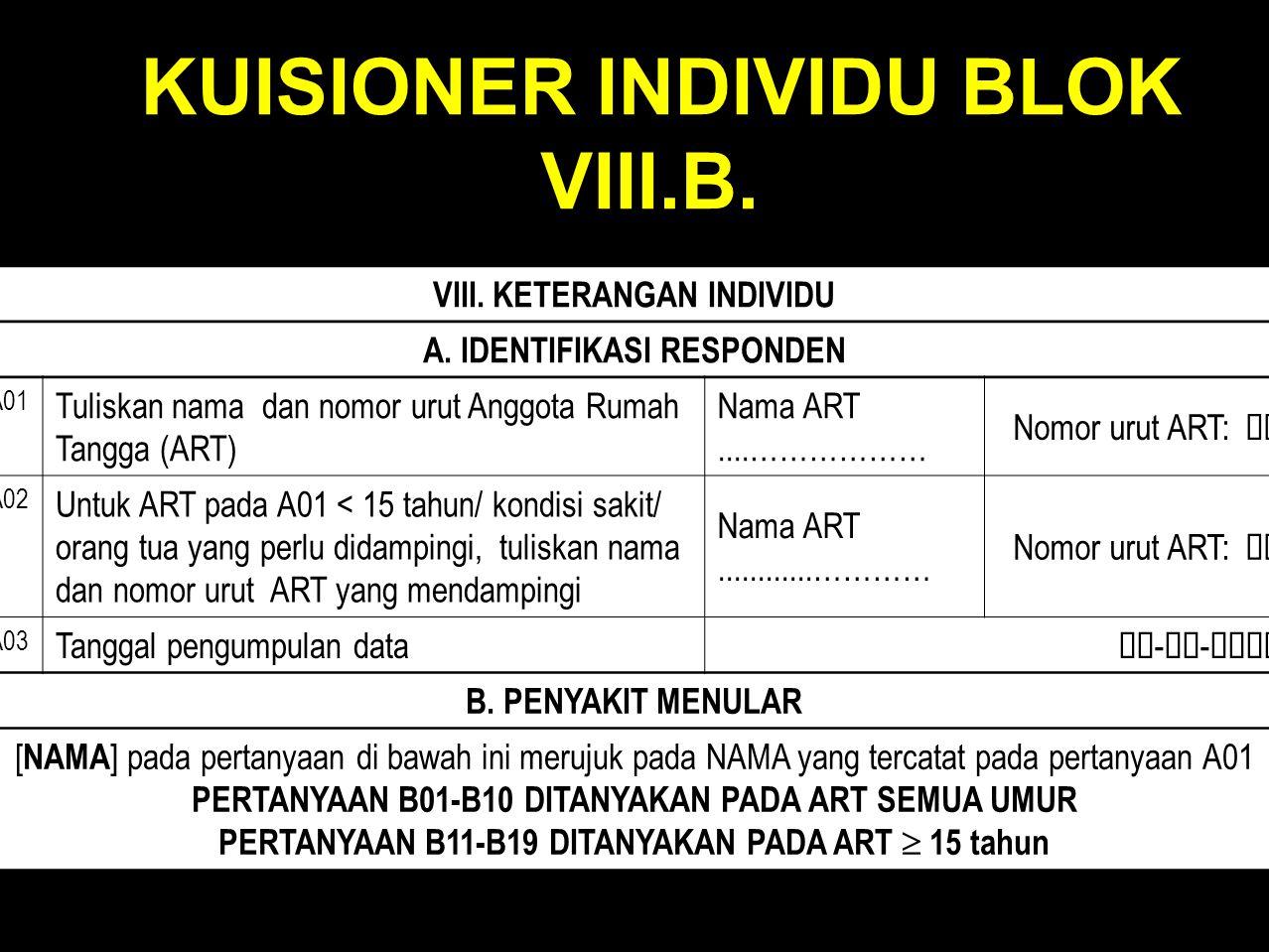 VIII. KETERANGAN INDIVIDU A. IDENTIFIKASI RESPONDEN A01 Tuliskan nama dan nomor urut Anggota Rumah Tangga (ART) Nama ART....……………… Nomor urut ART: 