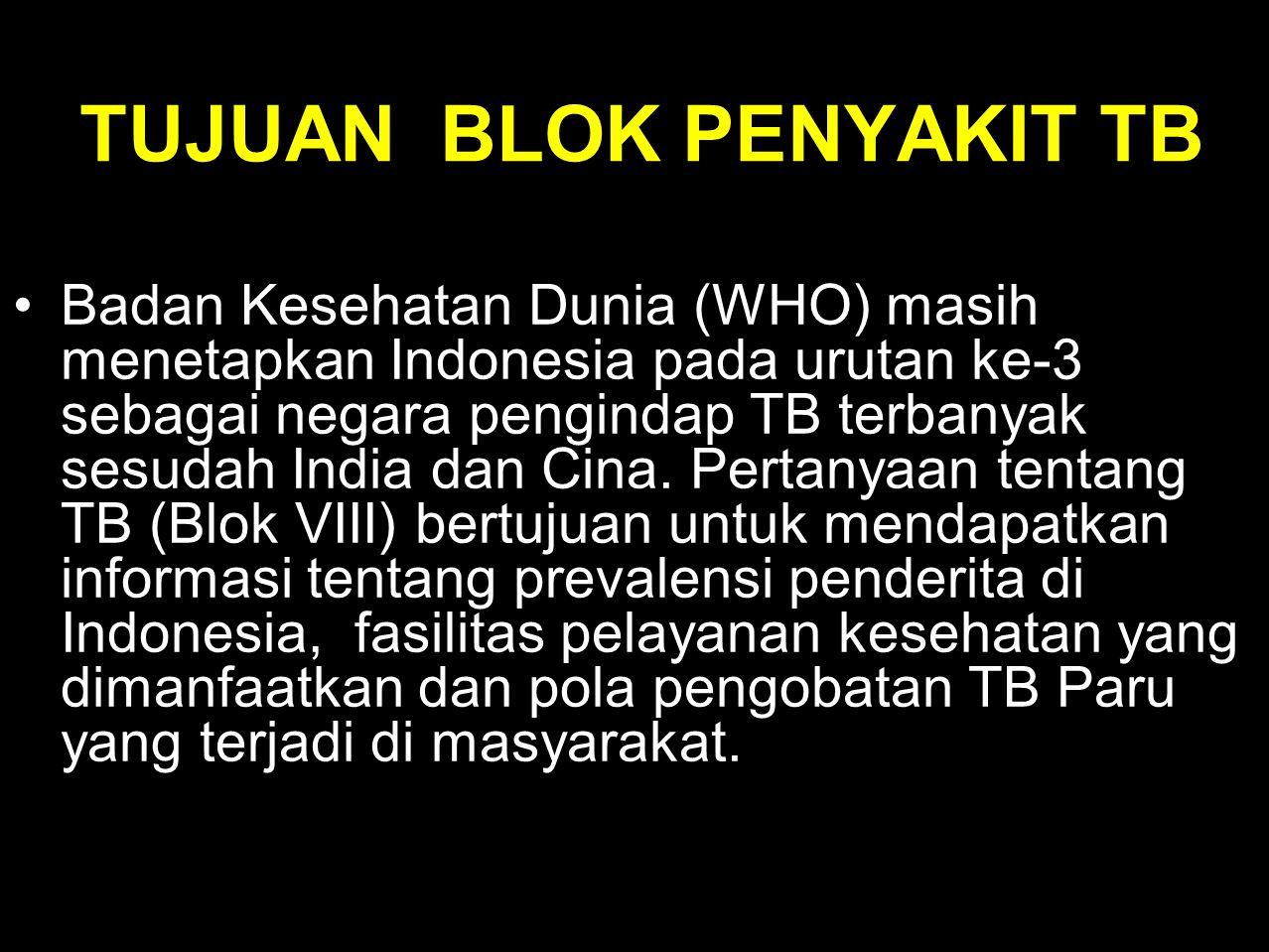 TUJUAN BLOK PENYAKIT TB •Badan Kesehatan Dunia (WHO) masih menetapkan Indonesia pada urutan ke-3 sebagai negara pengindap TB terbanyak sesudah India d