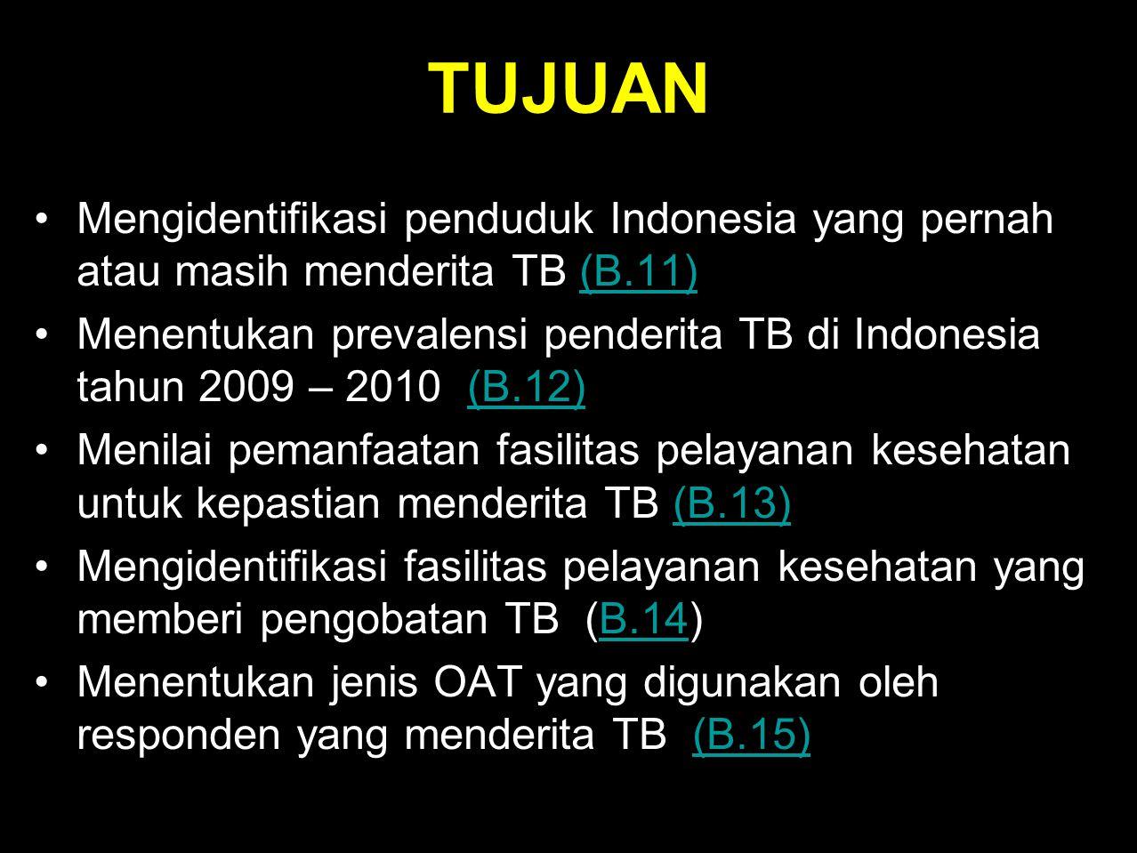 TUJUAN •Mengidentifikasi penduduk Indonesia yang pernah atau masih menderita TB (B.11)(B.11) •Menentukan prevalensi penderita TB di Indonesia tahun 20