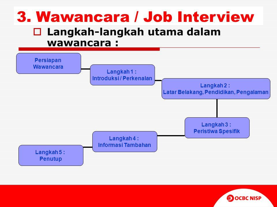  Langkah-langkah utama dalam wawancara : 3. Wawancara / Job Interview Persiapan Wawancara Langkah 2 : Latar Belakang, Pendidikan, Pengalaman Langkah