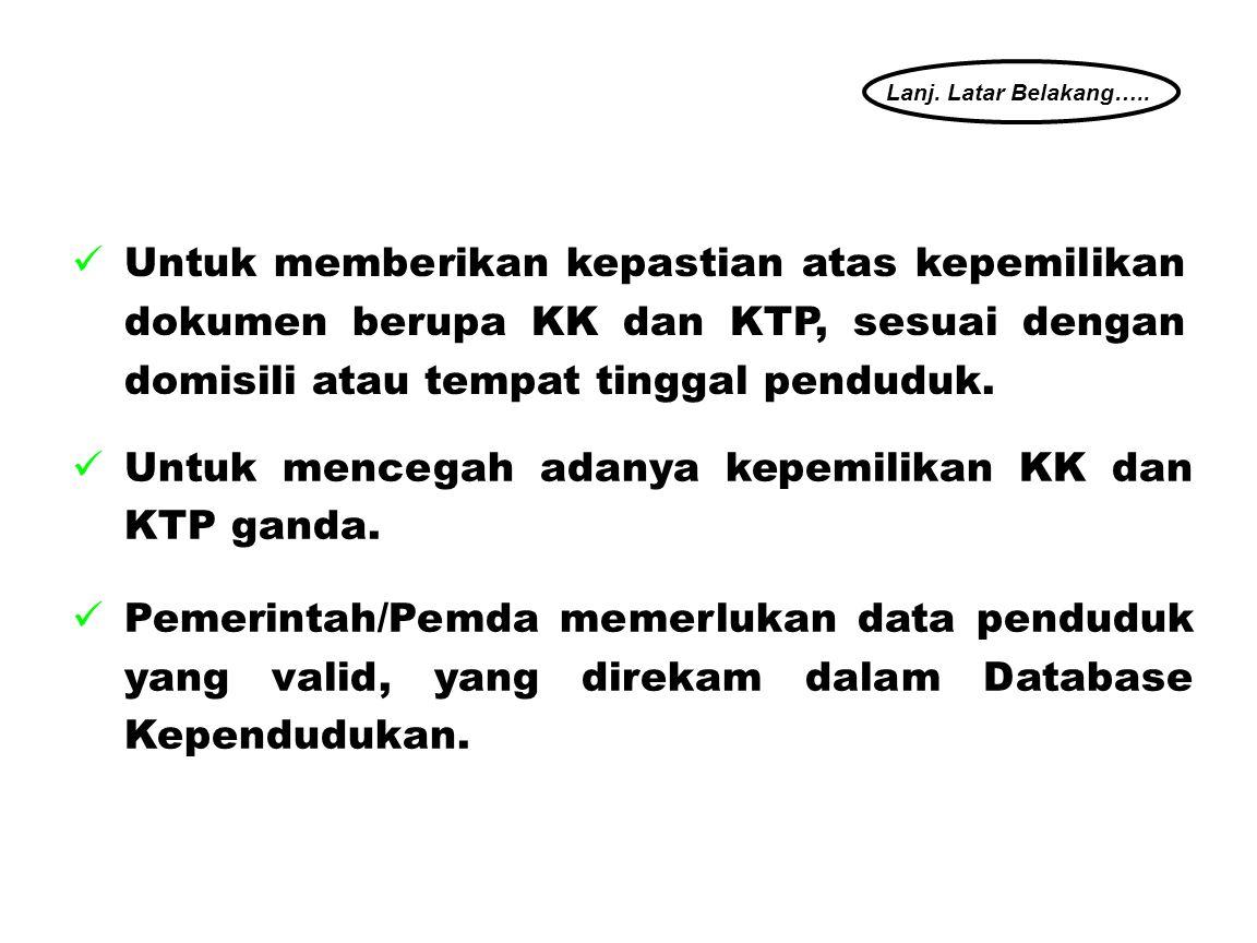  Untuk mencegah adanya kepemilikan KK dan KTP ganda.