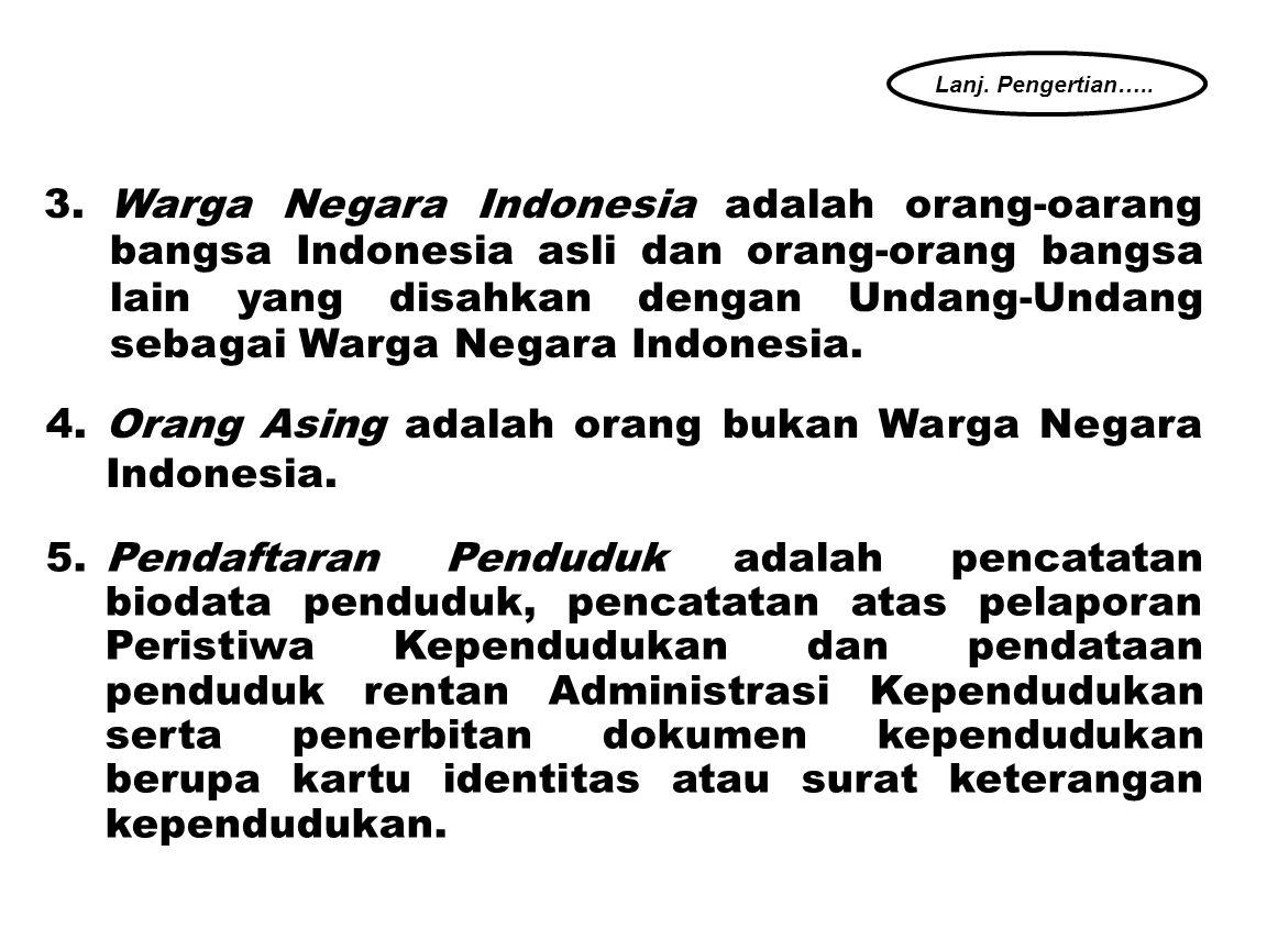4.Orang Asing adalah orang bukan Warga Negara Indonesia.
