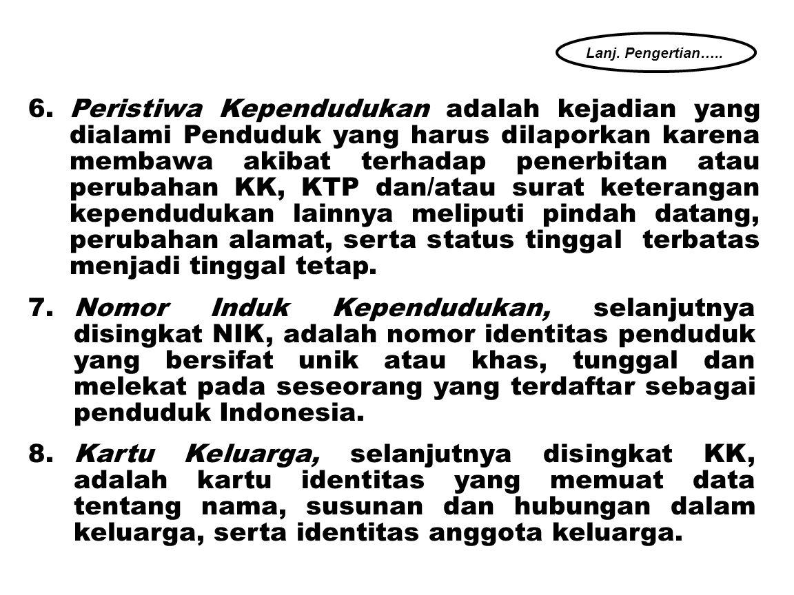 7.Nomor Induk Kependudukan, selanjutnya disingkat NIK, adalah nomor identitas penduduk yang bersifat unik atau khas, tunggal dan melekat pada seseorang yang terdaftar sebagai penduduk Indonesia.