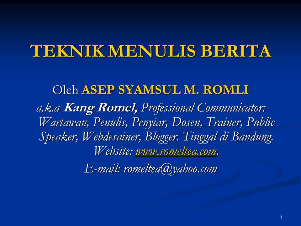 1 TEKNIK MENULIS BERITA Oleh ASEP SYAMSUL M. ROMLI a.k.a Kang Romel, Professional Communicator: Wartawan, Penulis, Penyiar, Dosen, Trainer, Public Spe