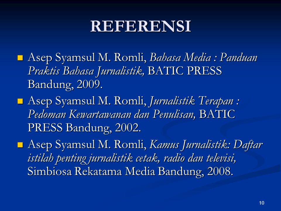 10 REFERENSI  Asep Syamsul M. Romli, Bahasa Media : Panduan Praktis Bahasa Jurnalistik, BATIC PRESS Bandung, 2009.  Asep Syamsul M. Romli, Jurnalist