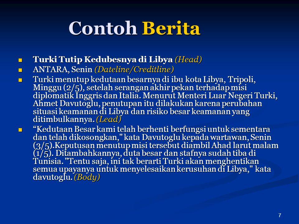 7 Contoh Berita  Turki Tutip Kedubesnya di Libya (Head)  ANTARA, Senin (Dateline/Creditline)  Turki menutup kedutaan besarnya di ibu kota Libya, Tr