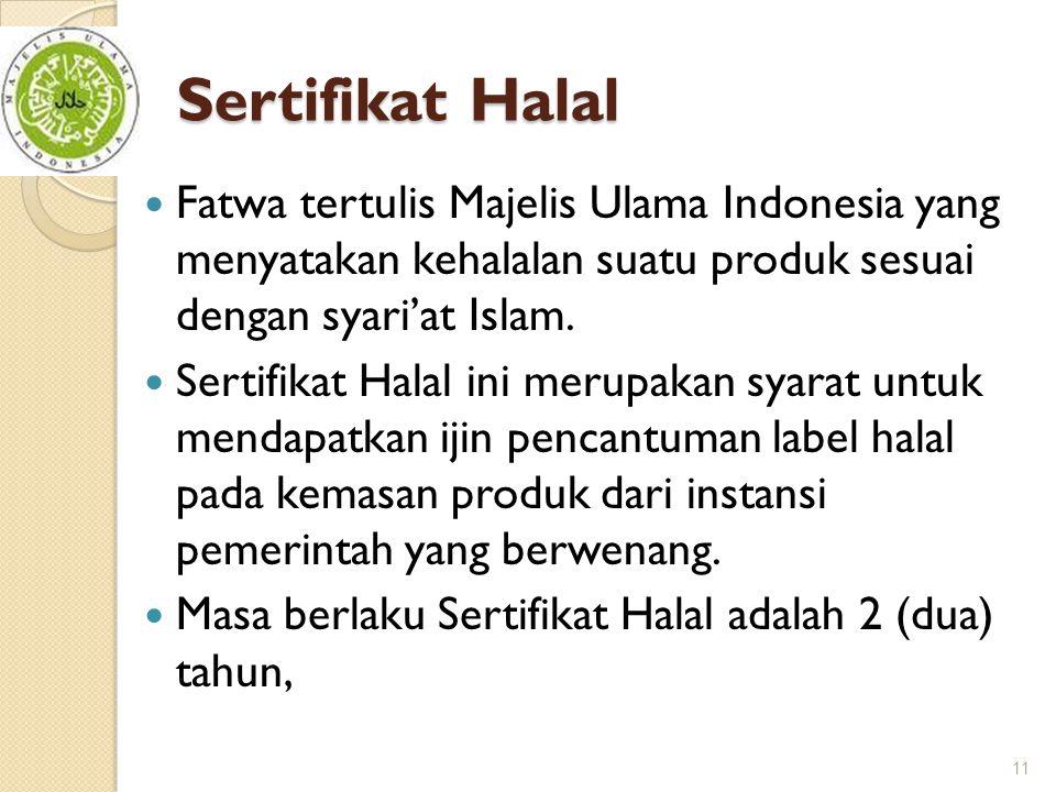 Sertifikat Halal  Fatwa tertulis Majelis Ulama Indonesia yang menyatakan kehalalan suatu produk sesuai dengan syari'at Islam.  Sertifikat Halal ini