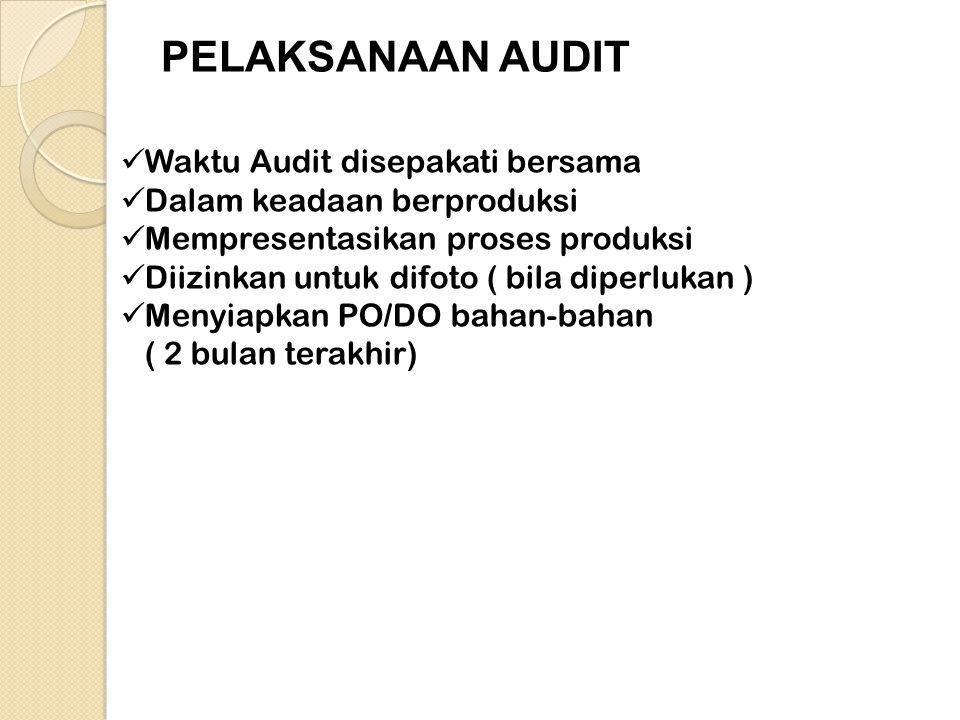 PELAKSANAAN AUDIT  Waktu Audit disepakati bersama  Dalam keadaan berproduksi  Mempresentasikan proses produksi  Diizinkan untuk difoto ( bila dipe