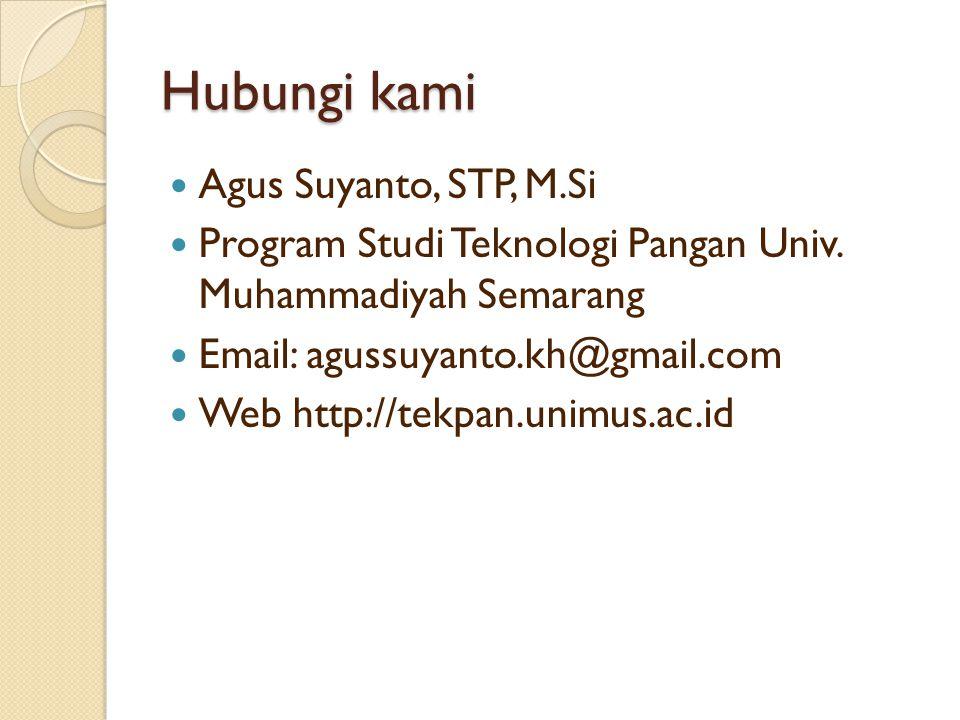 Hubungi kami  Agus Suyanto, STP, M.Si  Program Studi Teknologi Pangan Univ. Muhammadiyah Semarang  Email: agussuyanto.kh@gmail.com  Web http://tek