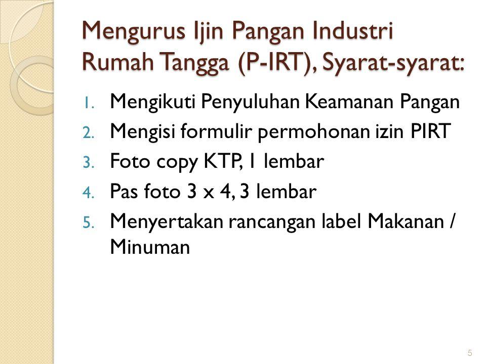 Mengurus Ijin Pangan Industri Rumah Tangga (P-IRT), Syarat-syarat: 1. Mengikuti Penyuluhan Keamanan Pangan 2. Mengisi formulir permohonan izin PIRT 3.