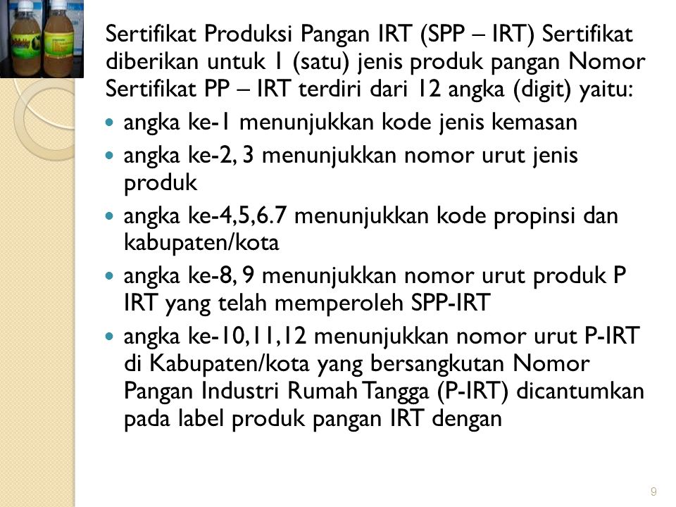 Sertifikat Produksi Pangan IRT (SPP – IRT) Sertifikat diberikan untuk 1 (satu) jenis produk pangan Nomor Sertifikat PP – IRT terdiri dari 12 angka (di
