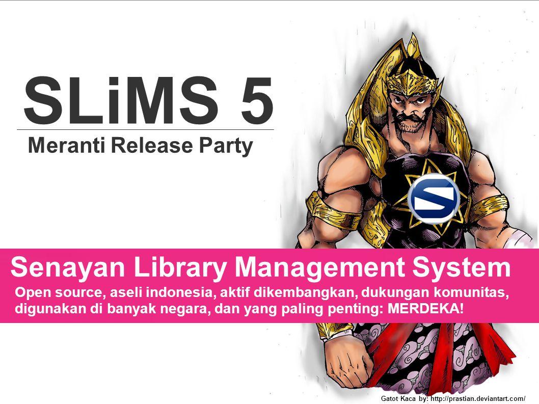 SLiMS 5 Meranti Release Party Senayan Library Management System Open source, aseli indonesia, aktif dikembangkan, dukungan komunitas, digunakan di ban