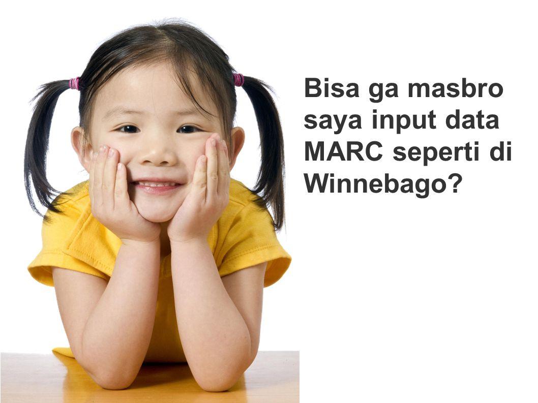 Bisa ga masbro saya input data MARC seperti di Winnebago?
