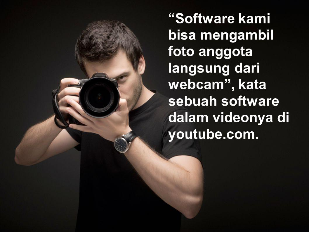 """""""Software kami bisa mengambil foto anggota langsung dari webcam"""", kata sebuah software dalam videonya di youtube.com."""